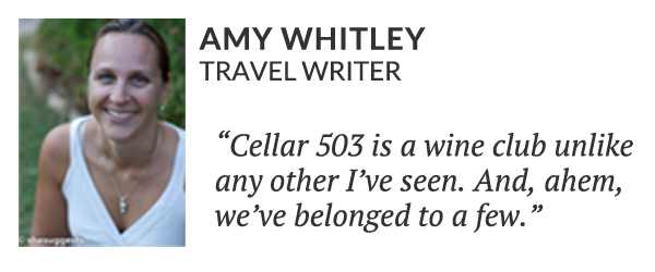 Amy Whitley, travel writer: Cellar 503 is a wine club unlike any other I've seen. And, ahem, we've belonged to a few.